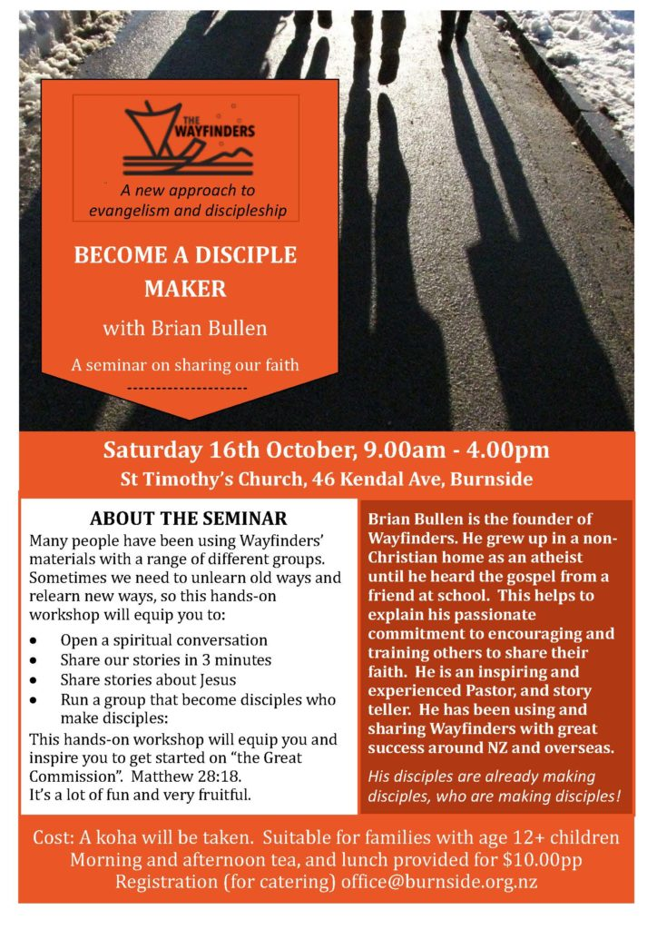 Seminar at St Timothy's Burnside, Saturday 16 October 9am-4pm.  BECOME A DISCIPLE MAKER  with Brian Bullen  A seminar on sharing our faith.
